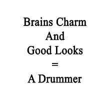Brains Charm And Good Looks = A Drummer  Photographic Print