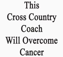 This Cross Country Coach Will Overcome Cancer by supernova23