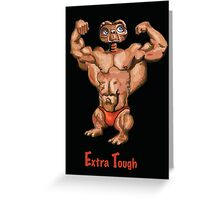 E.T.  Extra Tough Greeting Card