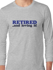 Retired and Loving it Long Sleeve T-Shirt