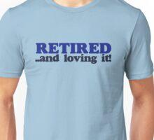 Retired and Loving it Unisex T-Shirt