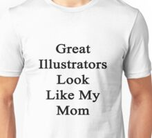 Great Illustrators Look Like My Mom Unisex T-Shirt