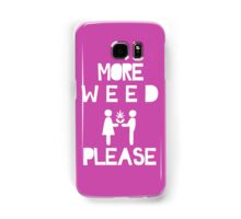 MORE WEED PLEASE WHITE Samsung Galaxy Case/Skin
