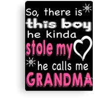 So There Is THIS BOY  Who Kinda STOLE MY HEART He Calls Me GRANDMA Canvas Print