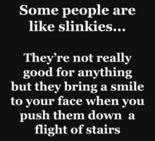 Some People are Like Slinkies.... by Chris  Bradshaw