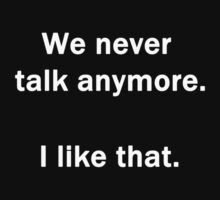 We Never Talk Anymore.  I Like That. by Chris  Bradshaw