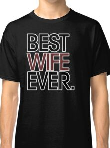 Best wife ever Classic T-Shirt