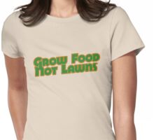 Grow food not lawns Womens Fitted T-Shirt