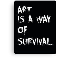Art is a way of survival. Canvas Print