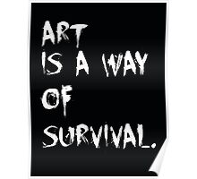 Art is a way of survival. Poster