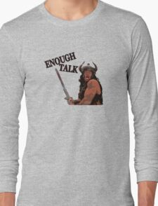 Enough Talk Long Sleeve T-Shirt