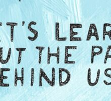 Let's learn to put the past behind us  Sticker