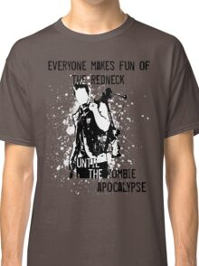 Everyone Makes Fun of the Redneck Until the Zombie Apocalypse Classic T-Shirt