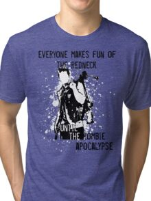Everyone Makes Fun of the Redneck Until the Zombie Apocalypse Tri-blend T-Shirt