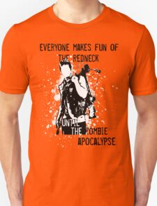 Everyone Makes Fun of the Redneck Until the Zombie Apocalypse T-Shirt