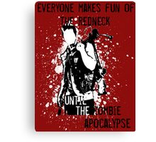 Everyone Makes Fun of the Redneck Until the Zombie Apocalypse Canvas Print