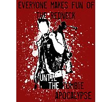 Everyone Makes Fun of the Redneck Until the Zombie Apocalypse Photographic Print