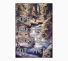 """""""I hope you find yourself out there."""" Unisex T-Shirt"""