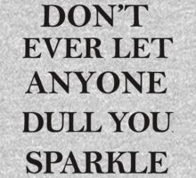 Love Shirt - Don't ever let anyone dull you sparkle by Martint