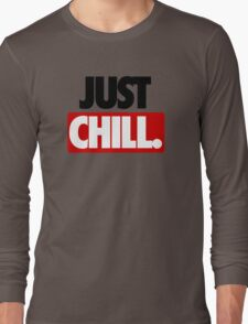 JUST CHILL. Long Sleeve T-Shirt