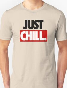 JUST CHILL. T-Shirt