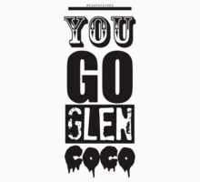 You go GLEN COCO by meshpotatoes