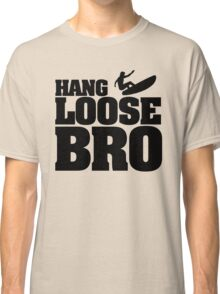 Hang Loose Bro Classic T-Shirt