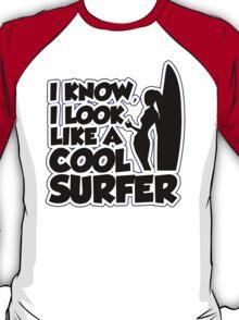 I know I look like a cool surfer T-Shirt