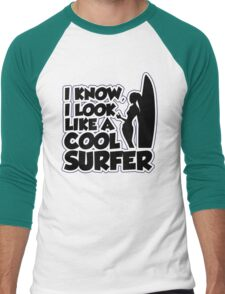 I know I look like a cool surfer Men's Baseball ¾ T-Shirt