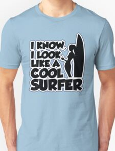I know I look like a cool surfer T-Shirt