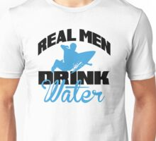 Real men drink water Unisex T-Shirt