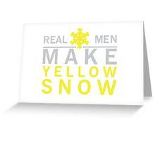 Real men make yellow snow Greeting Card