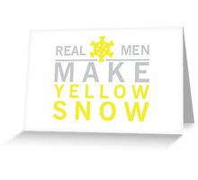 Real men make yellow snow Greeting Card