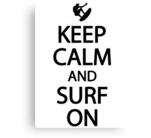 Keep calm and surf on Canvas Print