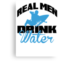 Real men drink water Canvas Print