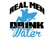 Real men drink water Photographic Print