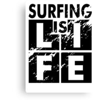 Surfing is Life Canvas Print