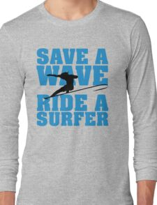Save a wave, ride a Surfer Long Sleeve T-Shirt