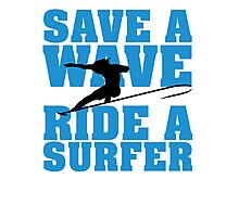 Save a wave, ride a Surfer Photographic Print