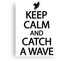Keep calm and catch a wave Canvas Print