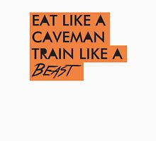 Eat like a caveman, train like a beast Unisex T-Shirt