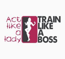 Act like a lady, train like a boss T-Shirt