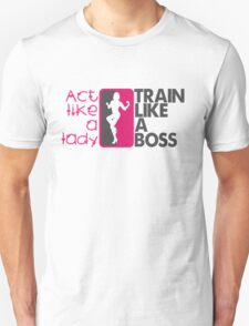 Act like a lady, train like a boss Unisex T-Shirt