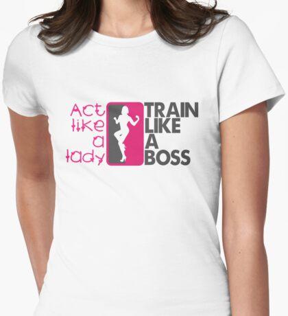 Act like a lady, train like a boss Womens Fitted T-Shirt