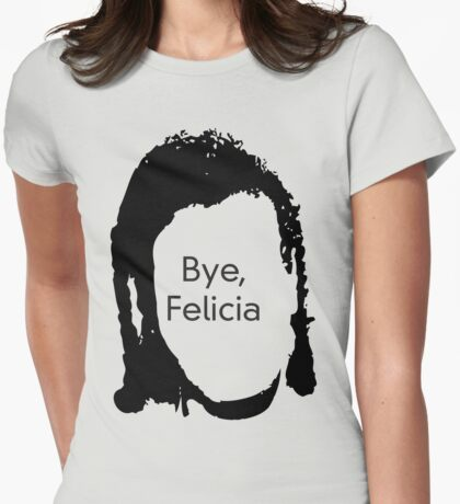 Bye Felicia Womens Fitted T-Shirt