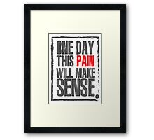 One day this pain will make sense Framed Print