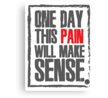 One day this pain will make sense Canvas Print