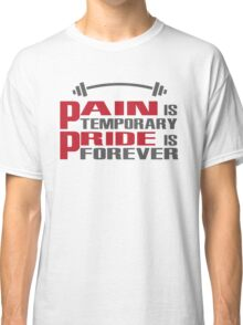 Pain is temporary, Pride is forever Classic T-Shirt