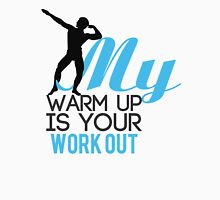 My warmup is your workout Unisex T-Shirt