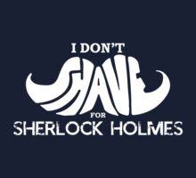 I Don't Shave For Shorlock Holmes by Quad-J